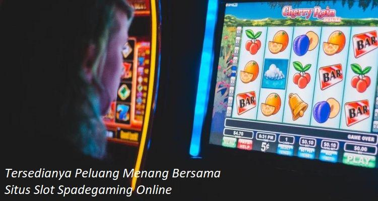 Tersedianya Peluang Menang Bersama Situs Slot Spadegaming Online